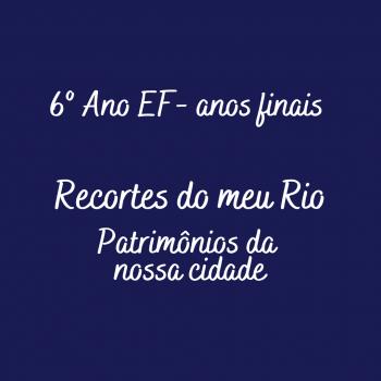 Projeto interdisciplinar - Recortes do meu Rio, patrimônios da nossa cidade - 6º Ano