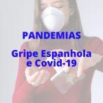 Trabalho – Pandemia da Gripe Espanhola e a Pandemia da Covid-19 -3ª Série EM